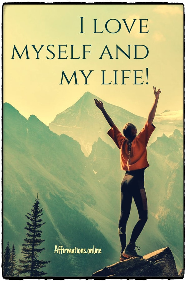Positive affirmation from Affirmations.online - I love myself and my life!