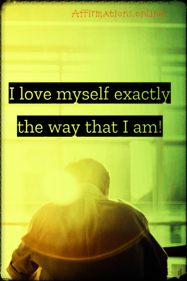 Positive affirmation from Affirmations.online - I love myself exactly the way that I am!