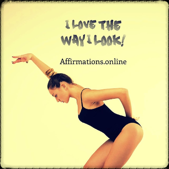 Positive affirmation from Affirmations.online - I love the way I look!