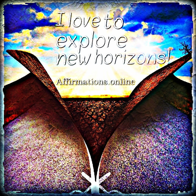 Positive affirmation from Affirmations.online - I love to explore new horizons!