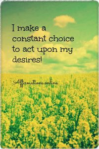 Positive affirmation from Affirmations.online - I make a constant choice to act upon my desires!