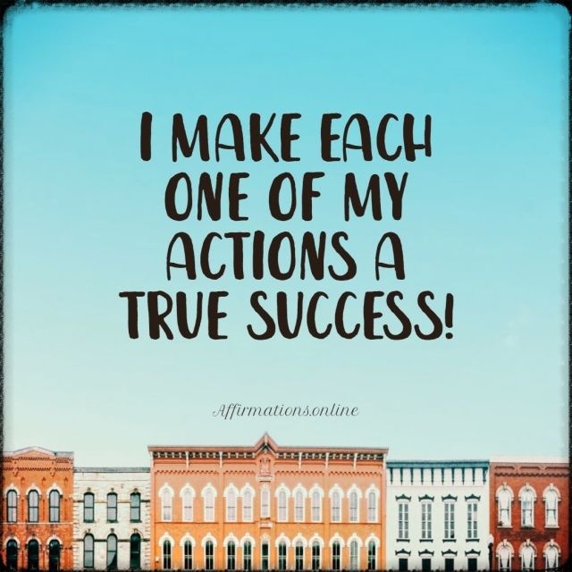 Positive affirmation from Affirmations.online - I make each one of my actions a true success!