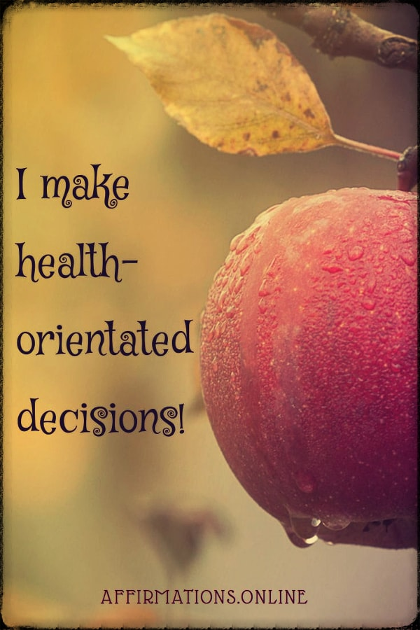 Positive affirmation from Affirmations.online - I make health-orientated decisions!