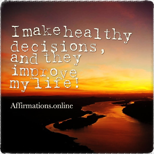 Positive affirmation from Affirmations.online - I make healthy decisions, and they improve my life!