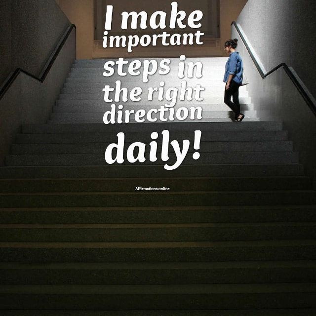 Image affirmation from Affirmations.online - I make important steps in the right direction daily!