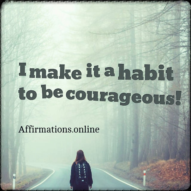 Positive affirmation from Affirmations.online - I make it a habit to be courageous!