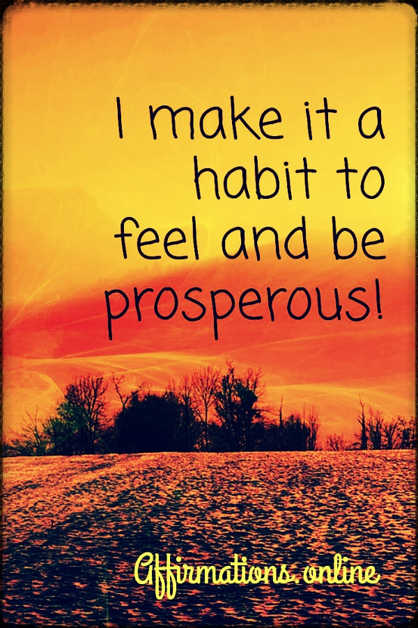Positive affirmation from Affirmations.online - I make it a habit to feel and be prosperous