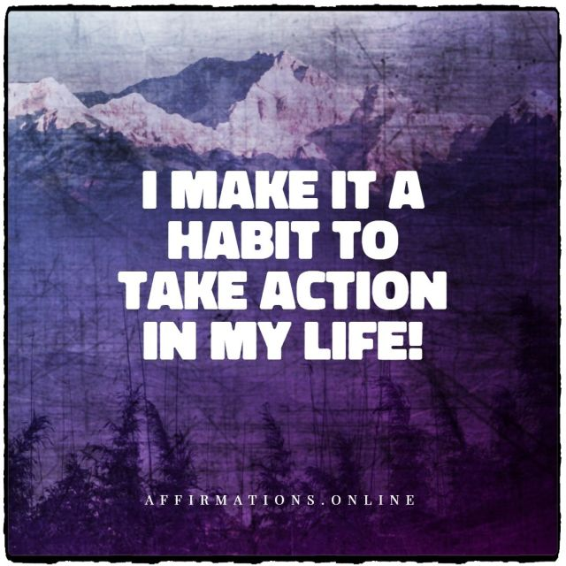 Positive affirmation from Affirmations.online - I make it a habit to take action in my life!