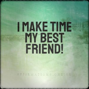 Positive affirmation from Affirmations.online - I make time my best friend!