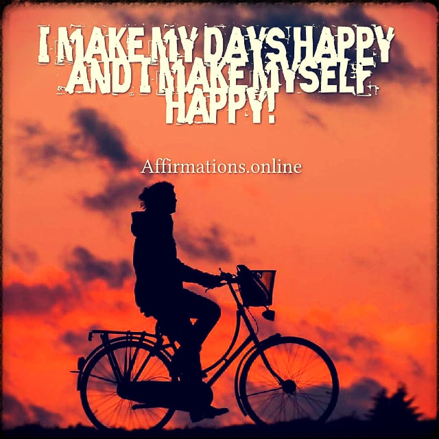 Positive affirmation from Affirmations.online - I make my days happy; and I make myself happy!