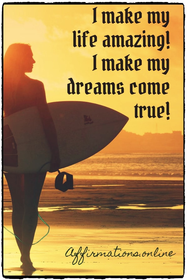 Positive affirmation from Affirmations.online - I make my life amazing! I make my dreams come true!