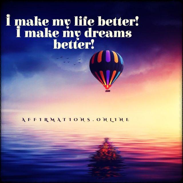 Positive affirmation from Affirmations.online - I make my life better! I make my dreams better!