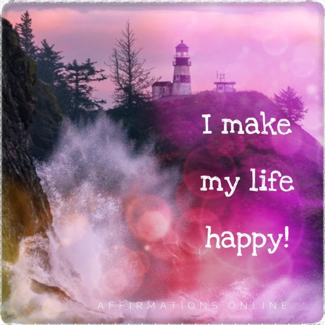 Positive affirmation from Affirmations.online - I make my life happy!
