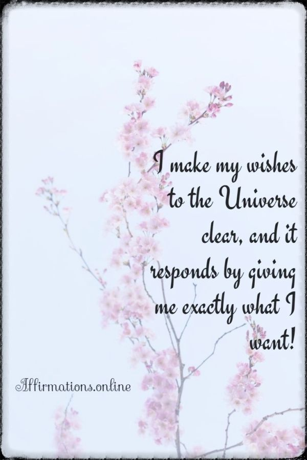 Positive affirmation from Affirmations.online - I make my wishes to the Universe clear, and it responds by giving me exactly what I want!