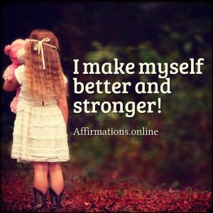 Positive affirmation from Affirmations.online - I make myself better and stronger!