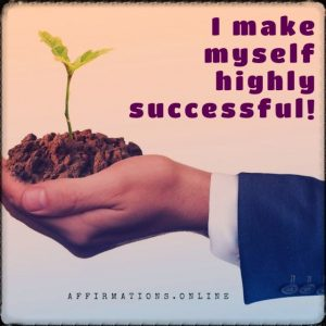 Positive affirmation from Affirmations.online - I make myself highly successful!