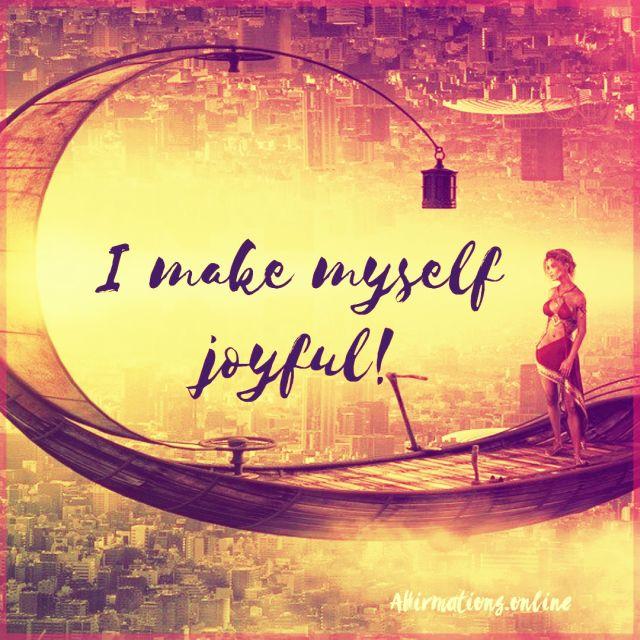 Positive affirmation from Affirmations.online - I make myself joyful!