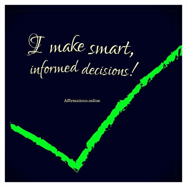 Positive affirmation from Affirmations.online - I make smart, informed decisions!