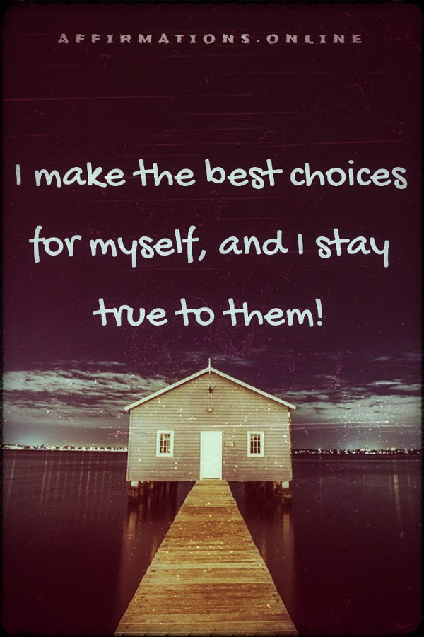 Positive affirmation from Affirmations.online - I make the best choices for myself, and I stay true to them!