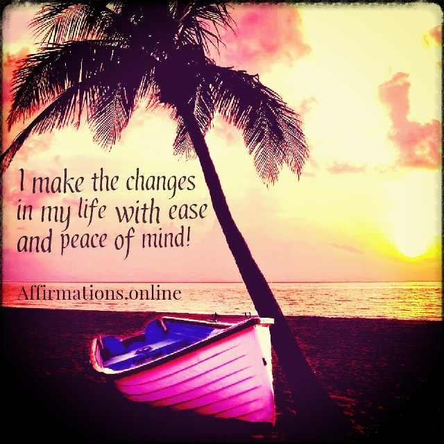 Positive affirmation from Affirmations.online - I make the changes in my life with ease and peace of mind!