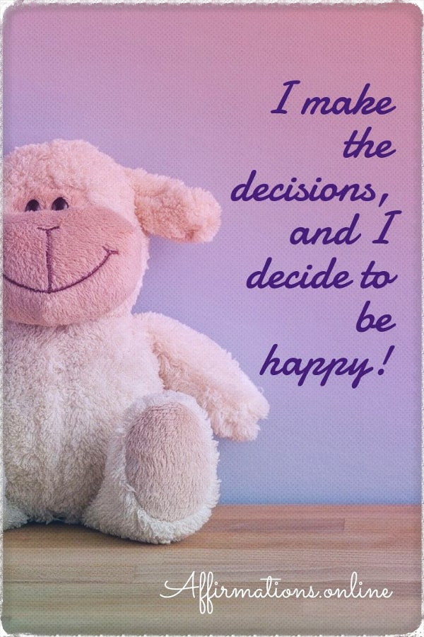 Positive affirmation from Affirmations.online - I make the decisions, and I decide to be happy!