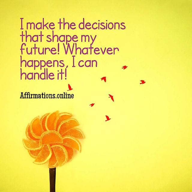 Image affirmation from Affirmations.online - I make the decisions that shape my future! Whatever happens, I can handle it!