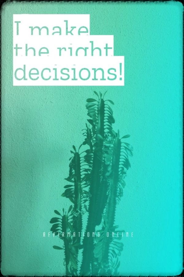 Positive affirmation from Affirmations.online - I make the right decisions!