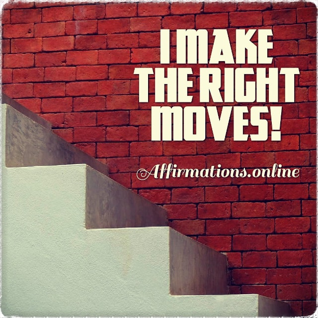 Positive affirmation from Affirmations.online - I make the right moves!