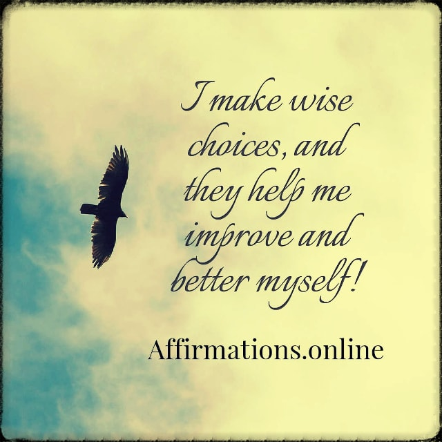 Positive affirmation from Affirmations.online - I make wise choices, and they help me improve and better myself!