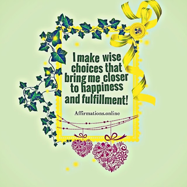 Positive affirmation from Affirmations.online - I make wise choices that bring me closer to happiness and fulfillment!