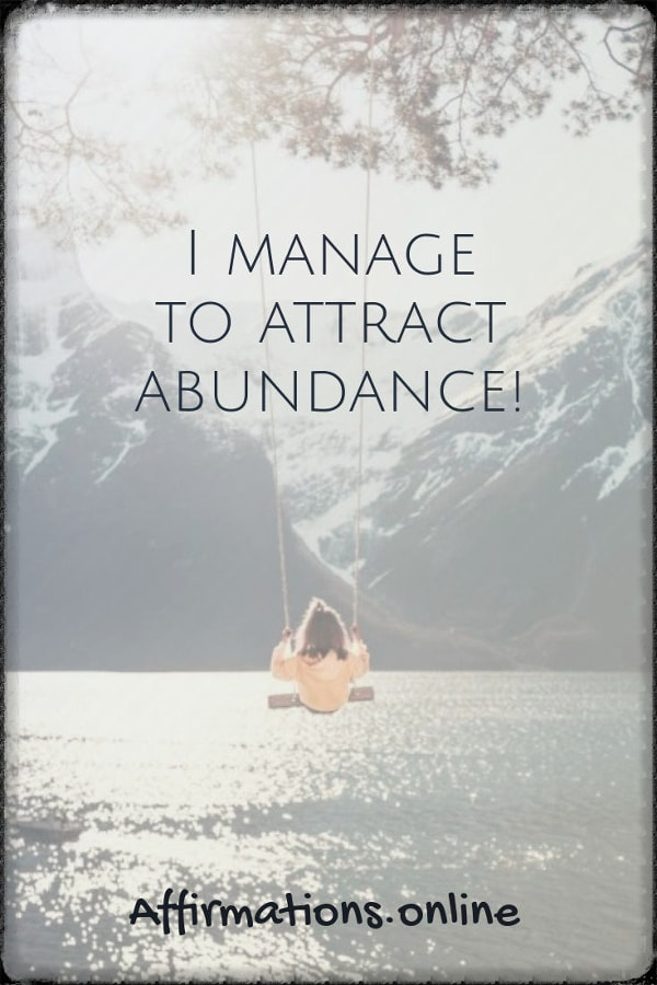 Positive affirmation from Affirmations.online - I manage to attract abundance!