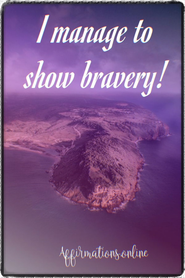 Positive affirmation from Affirmations.online - I manage to show bravery!