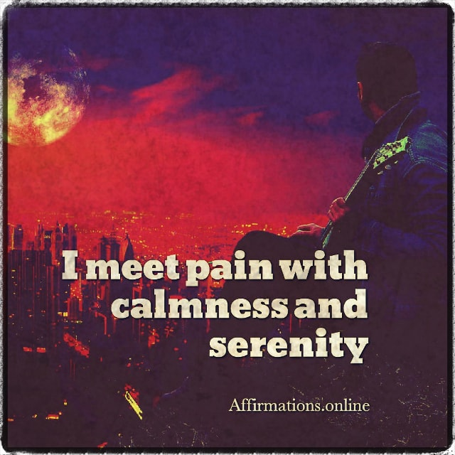 Positive affirmation from Affirmations.online - I meet pain with calmness and serenity!