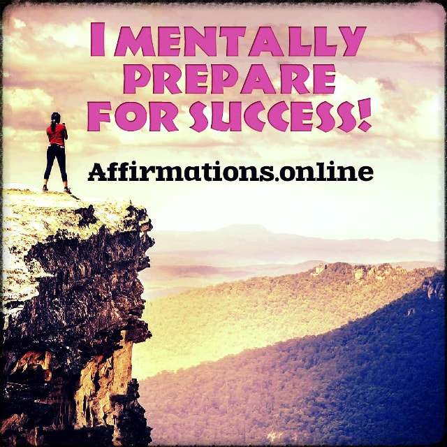 Positive affirmation from Affirmations.online - I mentally prepare for success!