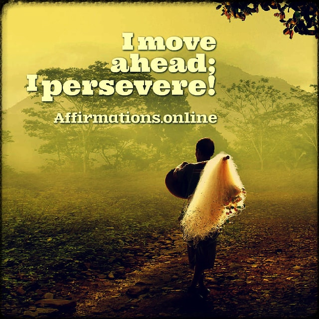 Positive affirmation from Affirmations.online - I move ahead; I persevere!