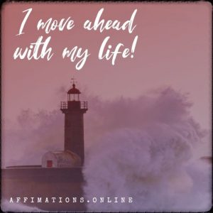 Positive affirmation from Affirmations.online - I move ahead with my life!