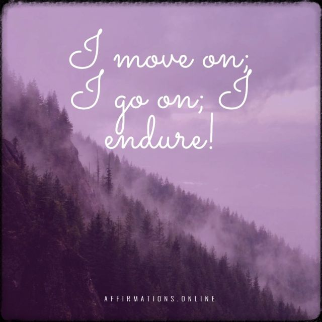 Positive affirmation from Affirmations.online - I move on; I go on; I endure!