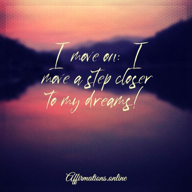 Positive affirmation from Affirmations.online - I move on: I move a step closer to my dreams!