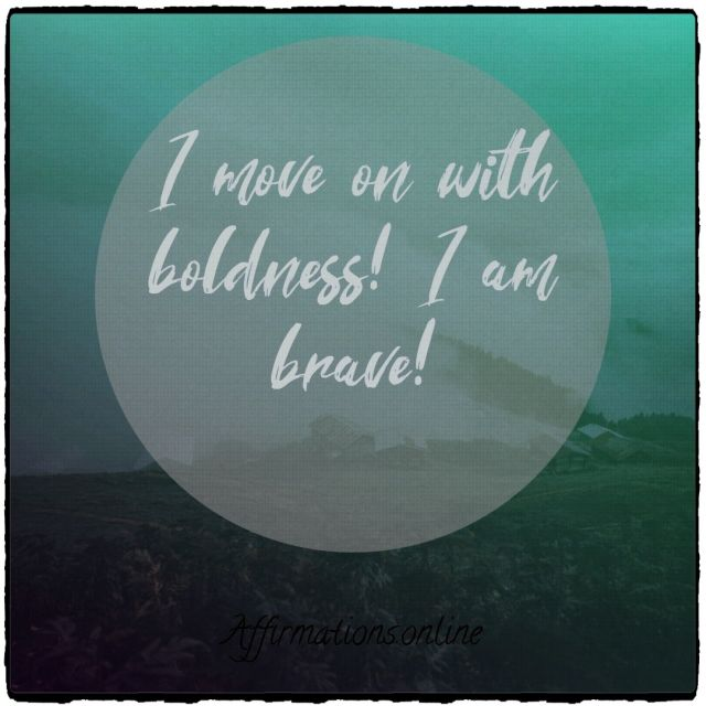 Positive affirmation from Affirmations.online - I move on with boldness! I am brave!