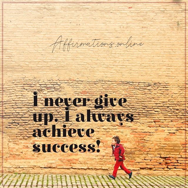Positive affirmation from Affirmations.online - I never give up, I always achieve success!
