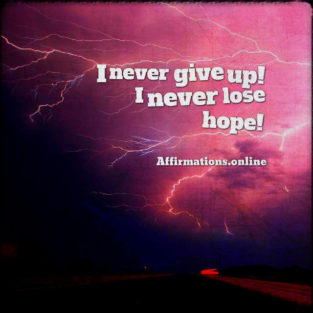 Positive affirmation from Affirmations.online - I never give up! I never lose hope!