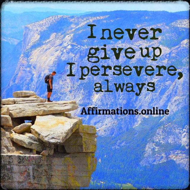 Positive affirmation from Affirmations.online - I never give up! I persevere, always!