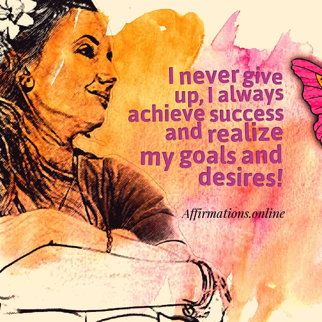 Image affirmation from Affirmations.online - I never give up, I always achieve success and realize my goals and desires!