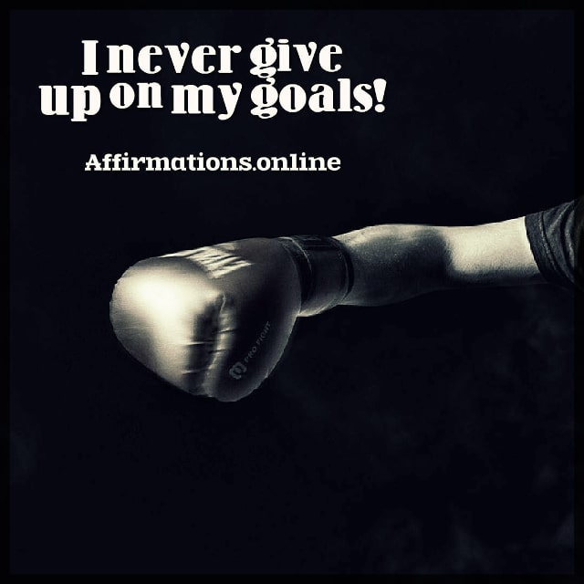 Positive affirmation from Affirmations.online - I never give up on my goals!