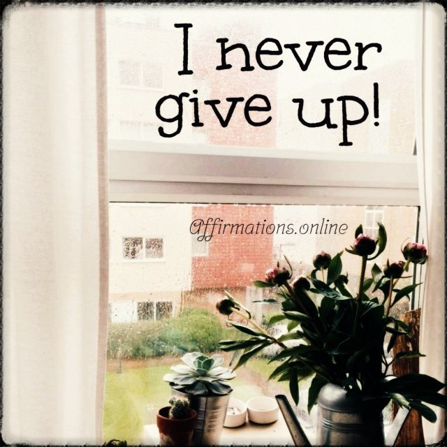 Positive affirmation from Affirmations.online - I never give up!