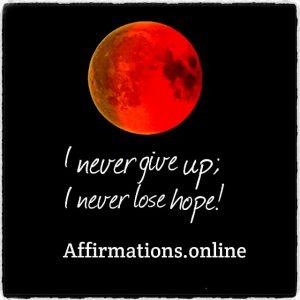 Positive affirmation from Affirmations.online - I never give up; I never lose hope!