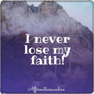 Positive affirmation from Affirmations.online - I never lose my faith!