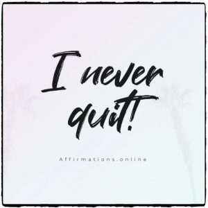 Positive affirmation from Affirmations.online - I never quit!
