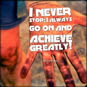 Positive affirmation from Affirmations.online - I never stop; I always go on and achieve greatly!