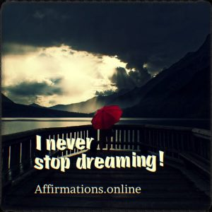Positive affirmation from Affirmations.online - I never stop dreaming!